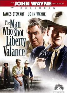The Man Who Shot Liberty Valance - a classic western starring Jimmy Stewart, John Wayne, Lee Marvin