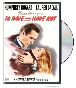 To Have and Have Not, a Howard Hawks film starring Humphrey Bogart and Lauren Bacall