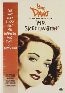Mr.Skeffington, starring Bette Davis, Claude Rains
