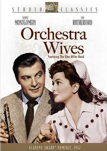 Orchestra Wives, starring George Montgomery, Ann Rutherford, Glenn MIller, Jackie Gleason