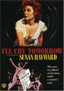 I'll Cry Tomorrow (1956), starring Susan Hayward, Eddie Albert, Richard Comte