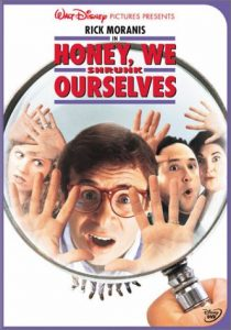 Honey, We Shrunk Ourselves, starring Rick Moranis