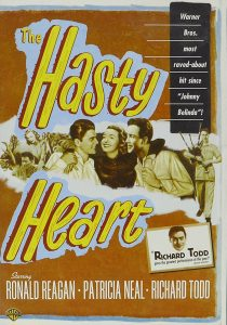 "The Hasty Heart (1949) starring Richard Todd, Ronald Reagan, Patricia Neal - Warner Brothers most raved-about hit since ""Johnny Belinda"""