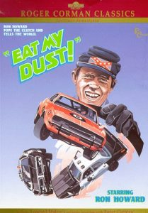 "Ron Howard pops the clutch and tells the world to ""Eat My Dust"" starring Ron Howard, directed by Roger Corman"