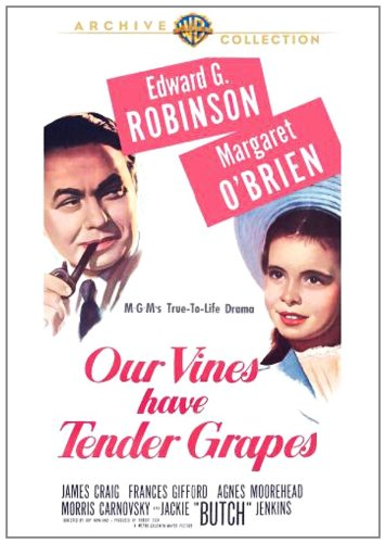 Our Vines Have Tender Grapes (1945), starring Edward G. Robinson, Agnes Moorehead, Margaret O'Brien