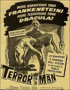 More horrifying than Frankenstein! More terrifying than Dracula! Terror is a Man