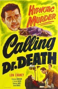Calling Dr. Death (1943), starring Lon Chaney Jr.,J. Carrol Naish, Patricia Morison