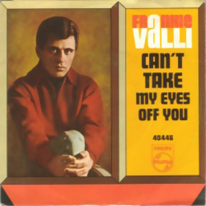 Can't Take My Eyes Off You is a 1967 single credited to Frankie Valli. The song was among his biggest hits, earning a gold record and reaching No. 2 on the Billboard Hot 100 for a week. It was co-written by Bob Gaudio, a bandmate of Valli's in The Four Seasons.