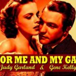 For Me and My Gal (1942), starring Gene Kelly, Judy Garland, George Murphy