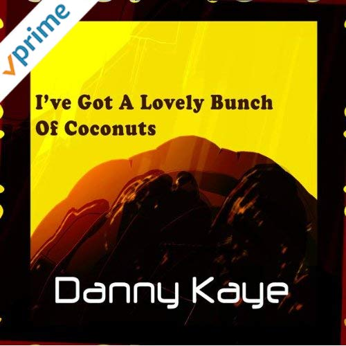 Song lyrics toI've Got A Lovely Bunch Of Coconuts