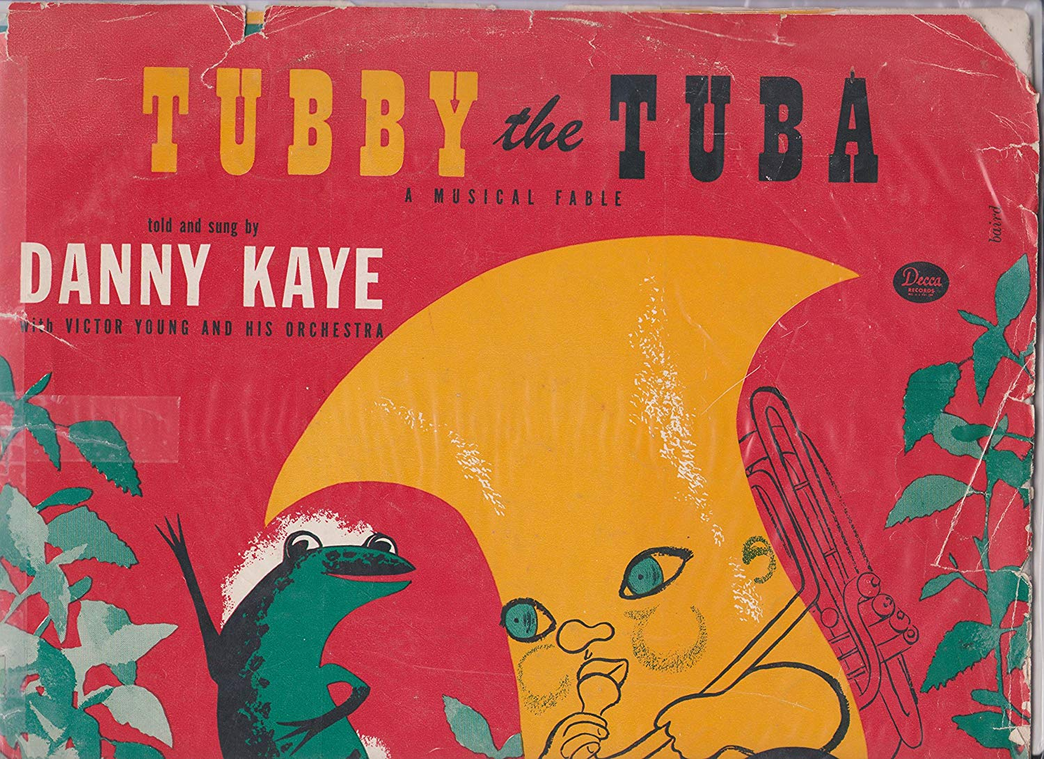 Tubby the Tuba - lyrics were written by Paul Tripp and music composed by George Kleinsinger. The original recording featured Tripp's narration. The second recording, released on the Decca label, was sung by Danny Kaye.