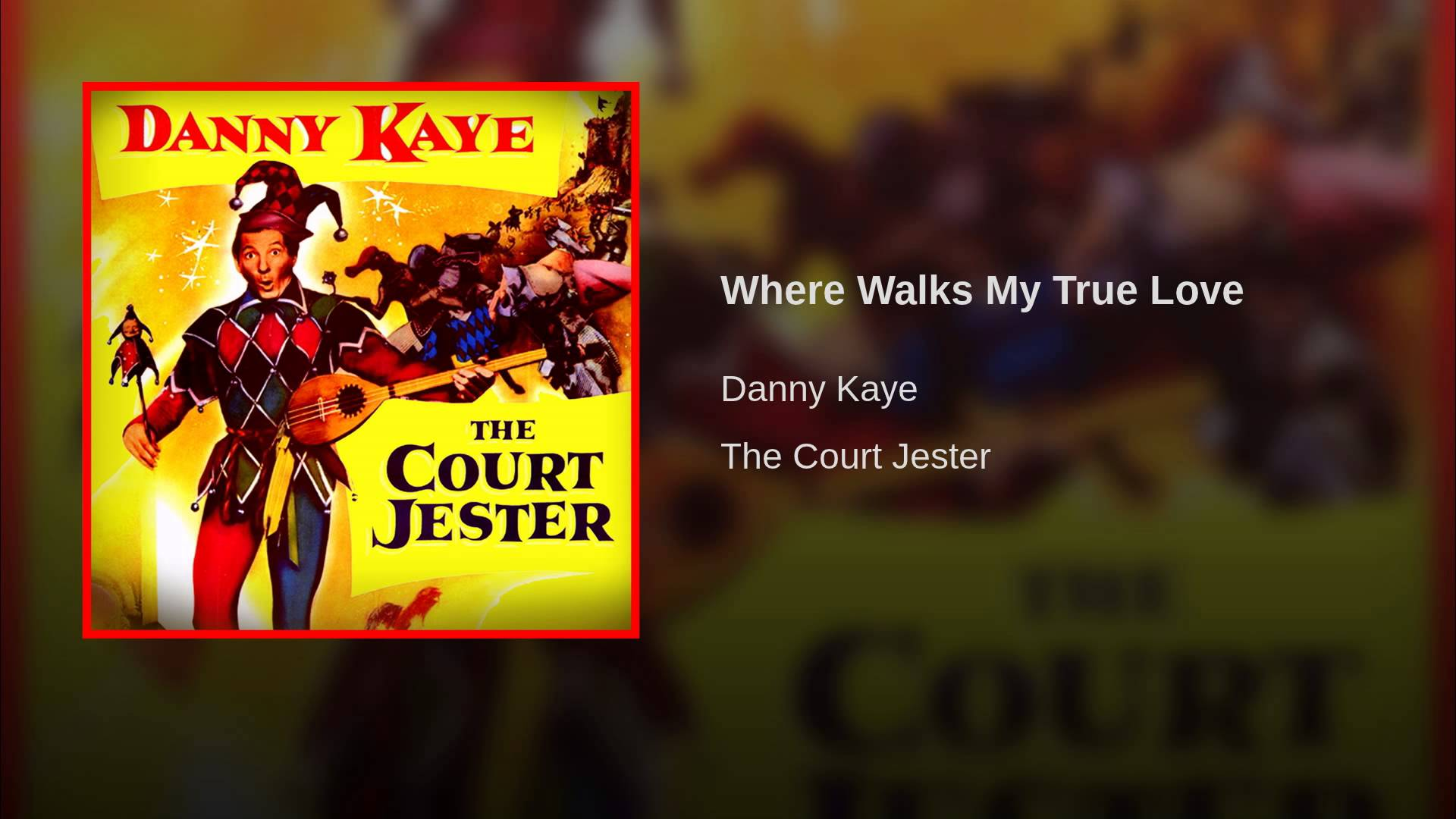Where Walks My True Love, as recorded by Danny Kaye for The Court Jester