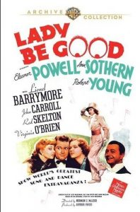Lady Be Good, starring Robert Young, Ann Sothern, Eleanor Powell, Lionel Barrymore, Red Skelton, Virginia O'Brien