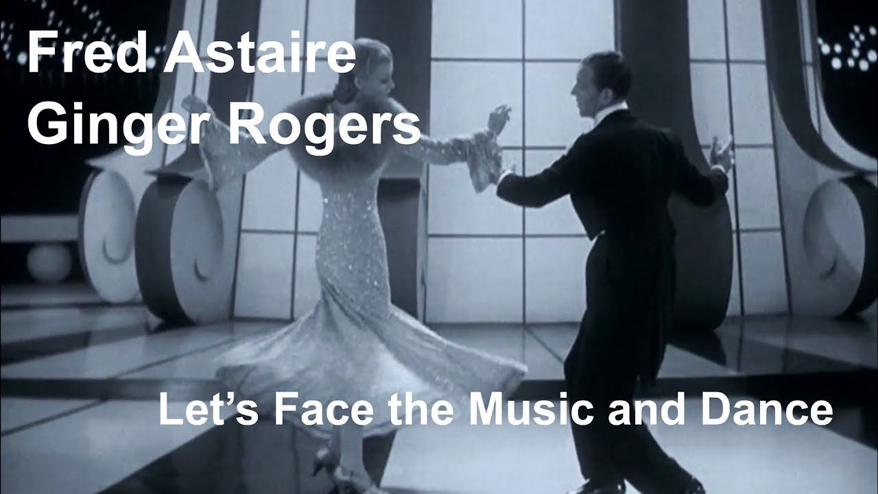 Let's Face the Music and Dance lyrics - words and music by Irving Berlin, performed by Fred Astaire and Ginger Rogers inFollow the Fleet