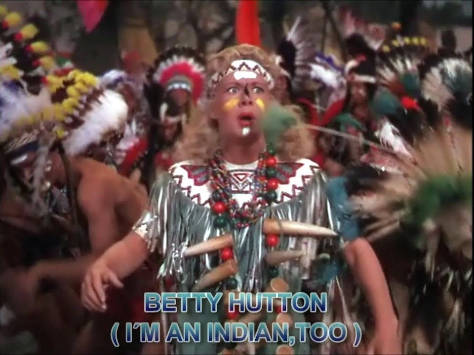 I'm an Indian, Too song lyrics, written by Irving Berlin, performed by Betty Hutton in Annie Get Your Gun
