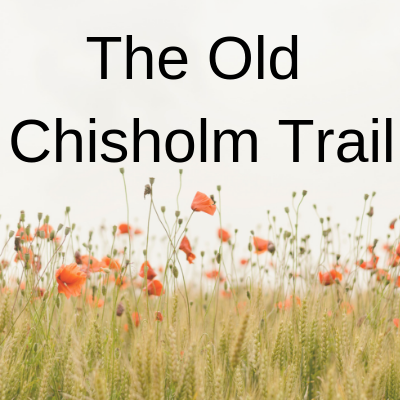 Song lyrics to The Old Chisholm Trail, this version written by Moe Bandy & Tex Ritter