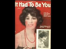 Song lyrics to It Had to Be You (1924), music by Isham Jones, lyrics by Gus Kahn