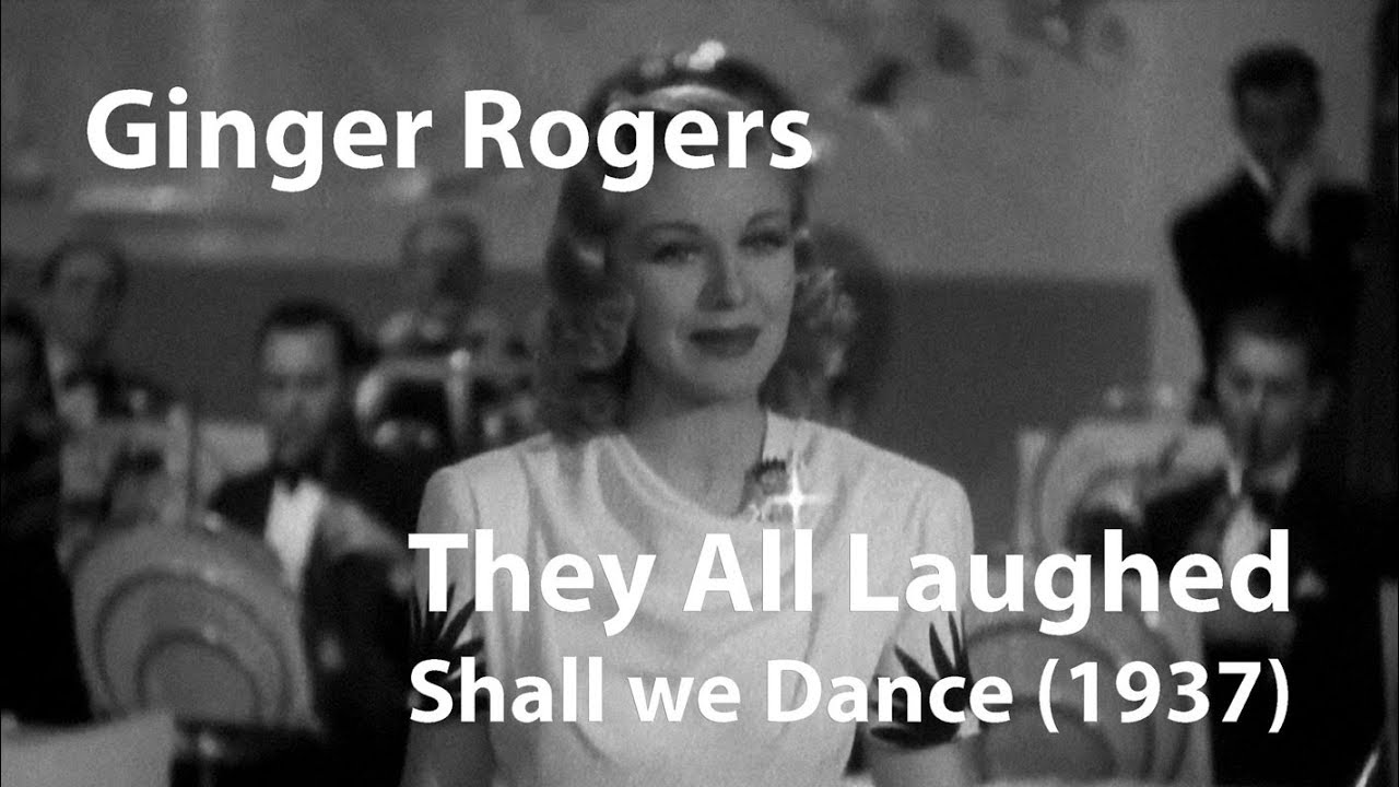 Song lyrics to They All Laughed, music by George Gershwin, with lyrics by Ira Gershwin, sung by Ginger Rogers in Shall We Dance