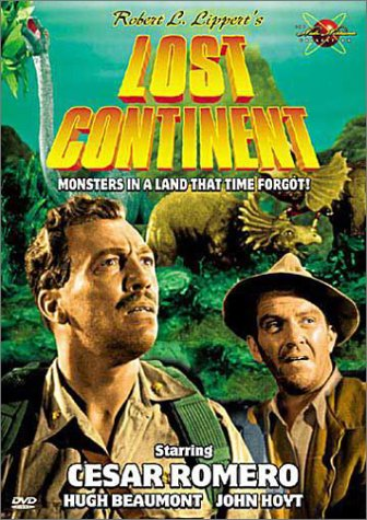 Robert L. Lippert's Lost Continent - Monsters in a land that time forget! Starring Cesar Romero, Hugh Beaumont, John Hoyt