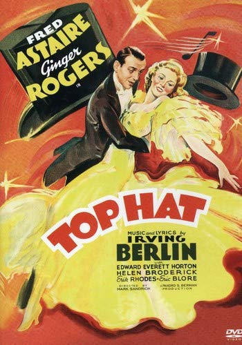 Top Hat (1935) starring Fred Astaire, Ginger Rogers, Edward Everett Horton, Helen Broderick, Eric Blore