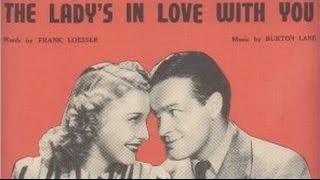 Song lyrics to The Lady's in Love With You, music by Burton Lane, lyrics by Frank Loesser, performed by Bob Hope and Shirley Ross in Some Like It Hot