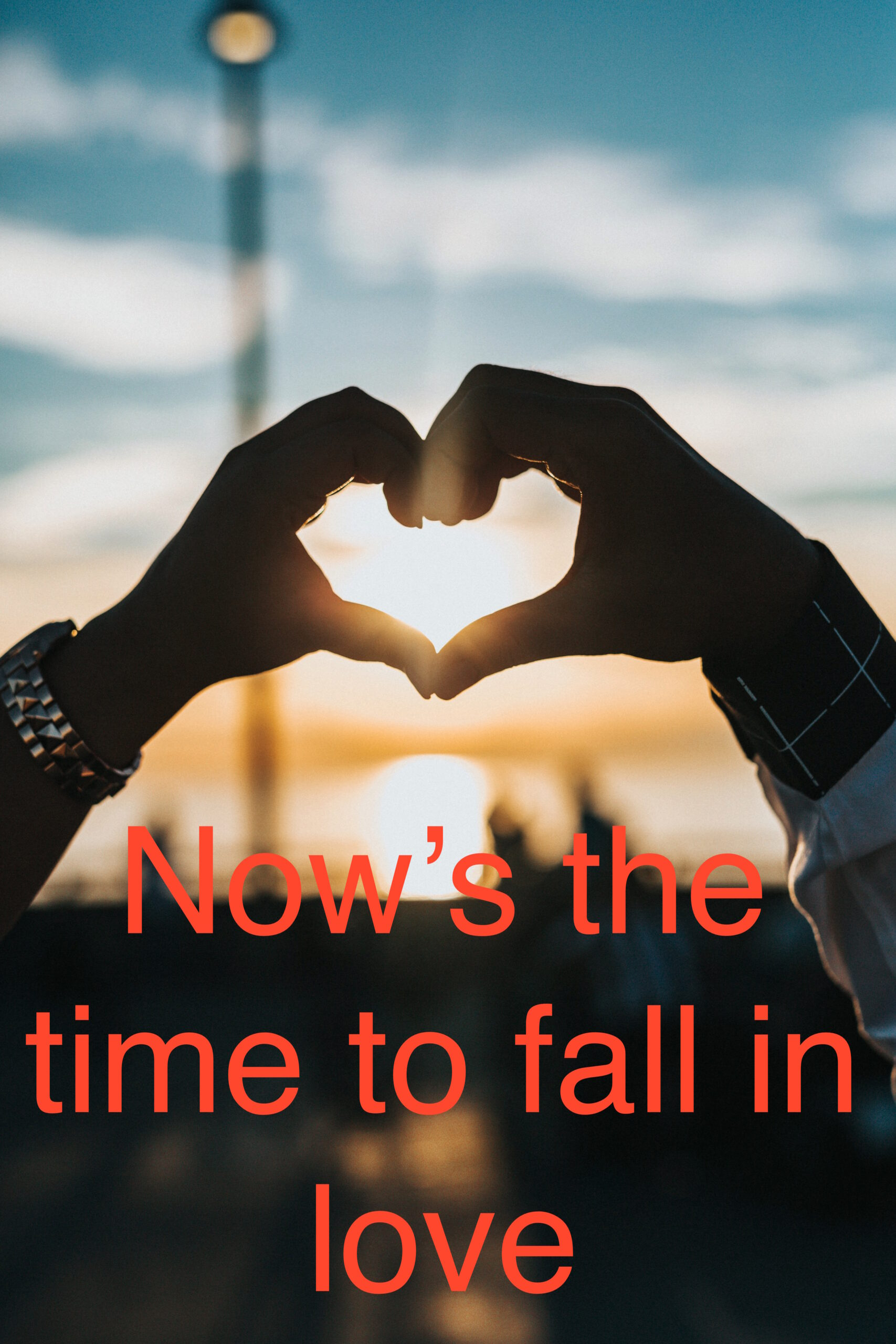 Now's the Time to Fall in Love