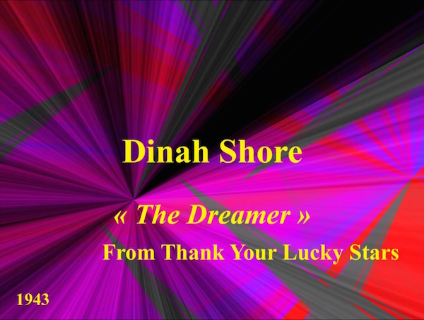 Song lyrics to The Dreamer (1943). Music by Arthur Schwartz, Lyrics by Frank Loesser. Sung by Dinah Shore in Thank Your Lucky Stars