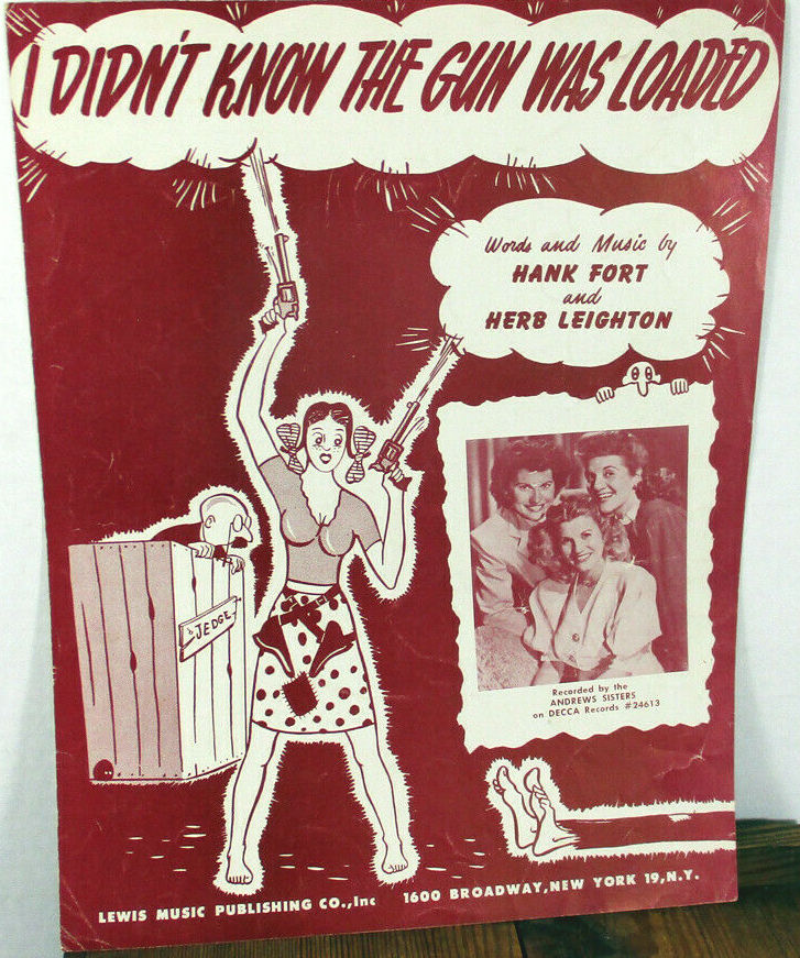 Song lyrics to I Didn't Know the Gun Was Loaded (1945), words and music by Hank Fort and Herb Leighton