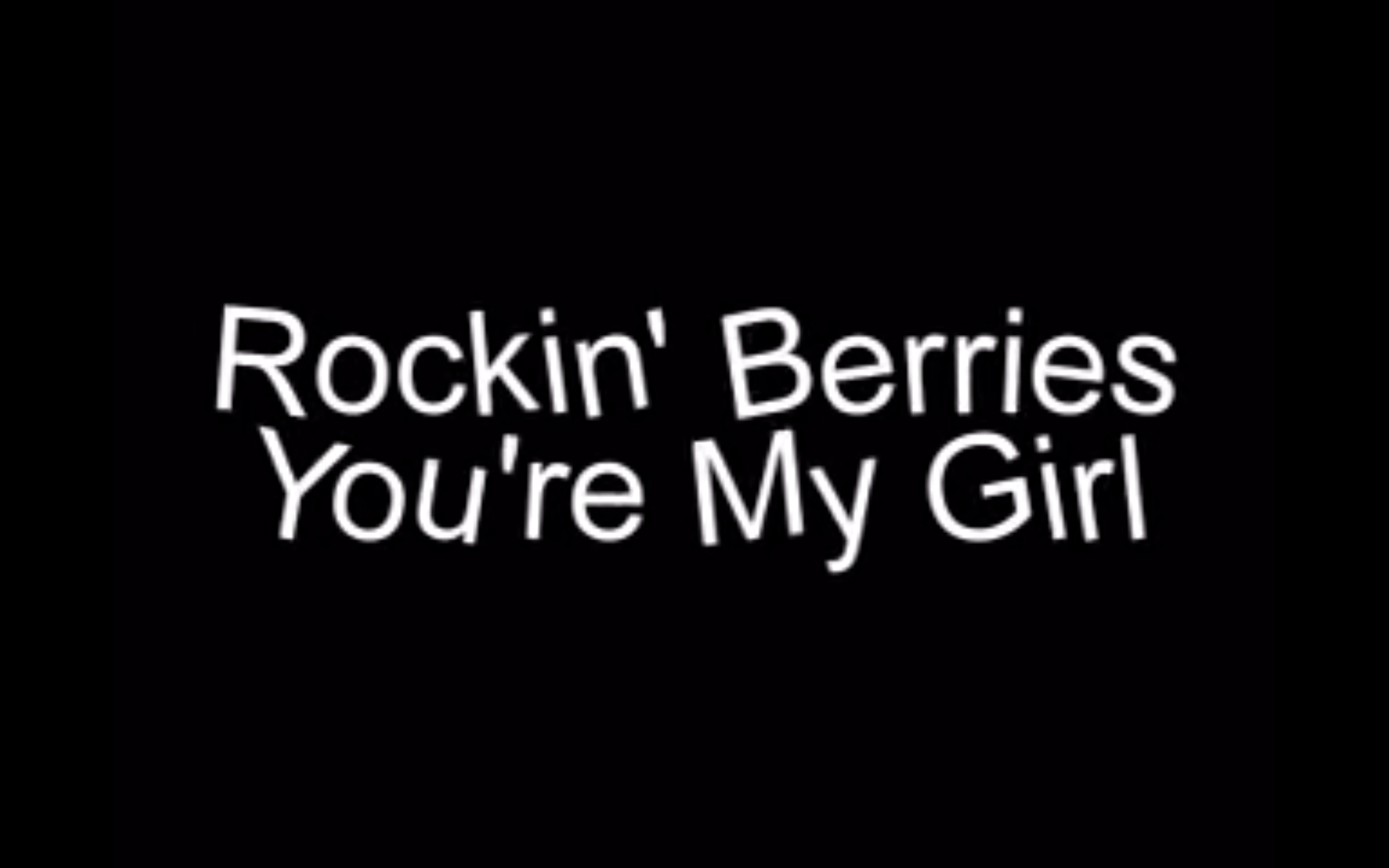 Song lyrics to You're My Girl, as performed by the Rockin' Berries