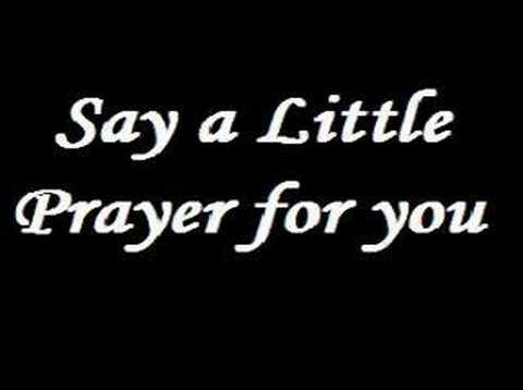 Song lyrics to I say a little prayer for you (1967), by Burt Bacharach and Hal David, sung by Dionne Warwick