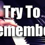 Song lyrics to Try to Remember - a song from the musical comedy The Fantasticks. Lyrics, written by Tom Jones.