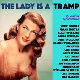 Song lyrics The Lady is a Tramp, (1937). Music by Richard Rodgers. Lyrics by Lorenzo Hart. Written for the musical Babes in Arms.